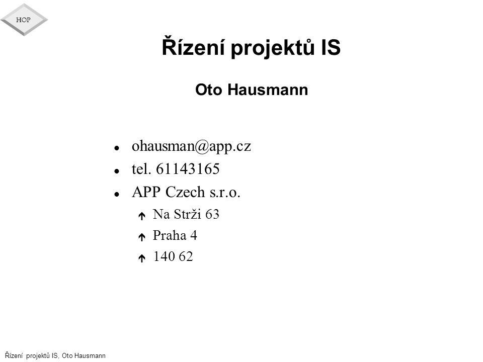 Řízení projektů IS, Oto Hausmann HOP Řízení projektů IS Oto Hausmann l ohausman@app.cz l tel. 61143165 l APP Czech s.r.o. é Na Strži 63 é Praha 4 é 14