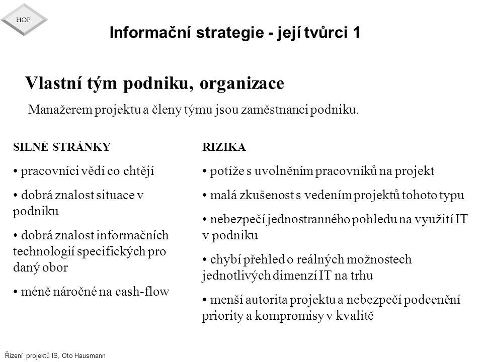 Řízení projektů IS, Oto Hausmann HOP Informační strategie - její tvůrci 1 Vlastní tým podniku, organizace SILNÉ STRÁNKY pracovníci vědí co chtějí dobr