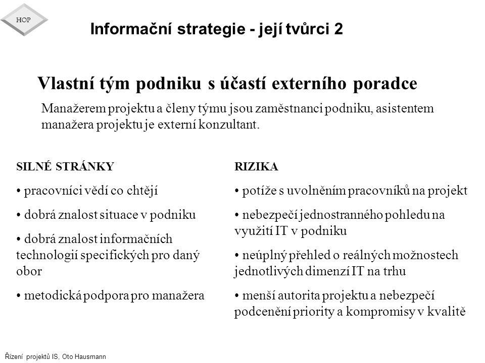 Řízení projektů IS, Oto Hausmann HOP Informační strategie - její tvůrci 2 Vlastní tým podniku s účastí externího poradce SILNÉ STRÁNKY pracovníci vědí