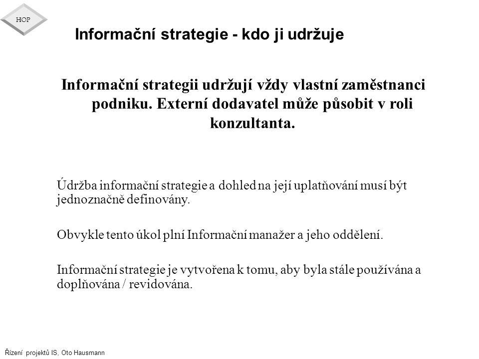 Řízení projektů IS, Oto Hausmann HOP Informační strategie - kdo ji udržuje Informační strategii udržují vždy vlastní zaměstnanci podniku. Externí doda