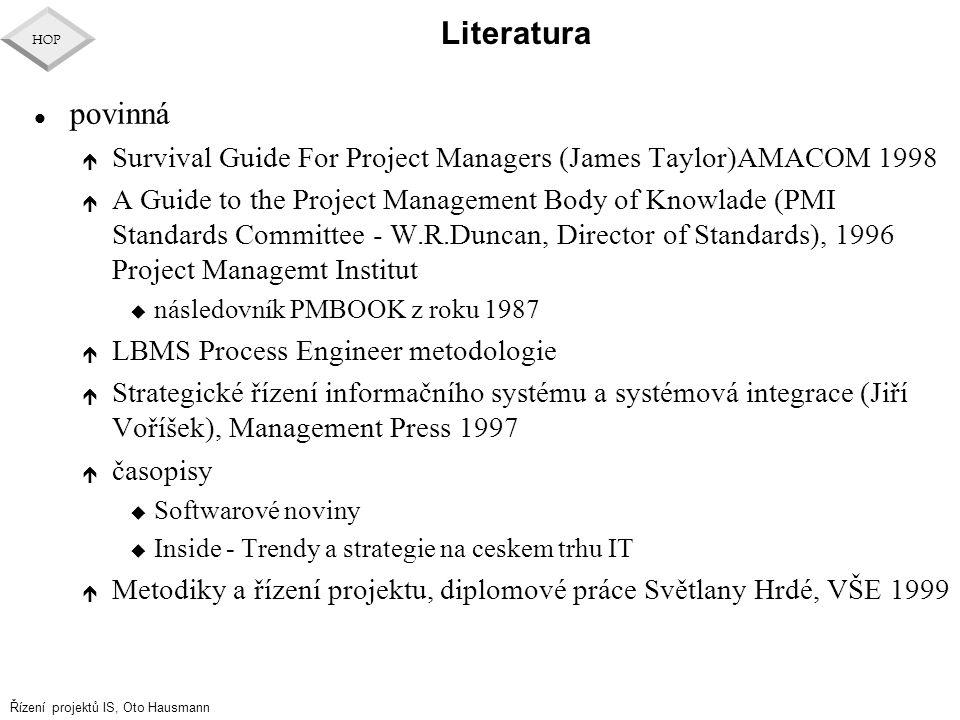 Řízení projektů IS, Oto Hausmann HOP Literatura l povinná é Survival Guide For Project Managers (James Taylor)AMACOM 1998 é A Guide to the Project Man