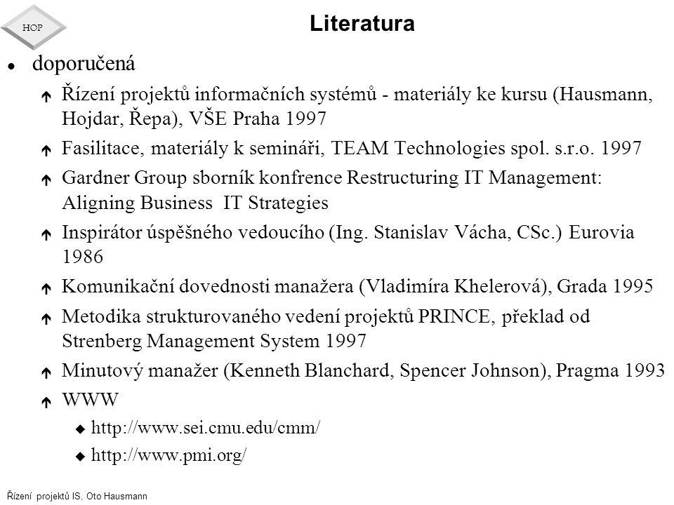 Řízení projektů IS, Oto Hausmann HOP l doporučená é Řízení projektů informačních systémů - materiály ke kursu (Hausmann, Hojdar, Řepa), VŠE Praha 1997