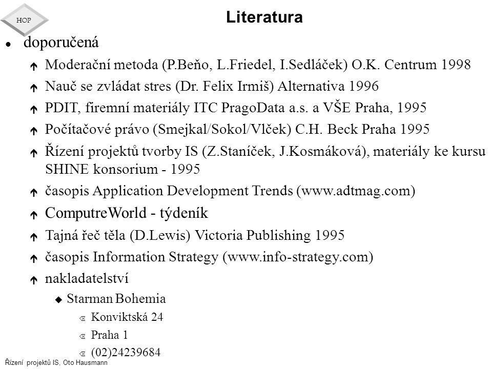 Řízení projektů IS, Oto Hausmann HOP Literatura l doporučená é Moderační metoda (P.Beňo, L.Friedel, I.Sedláček) O.K. Centrum 1998 é Nauč se zvládat st