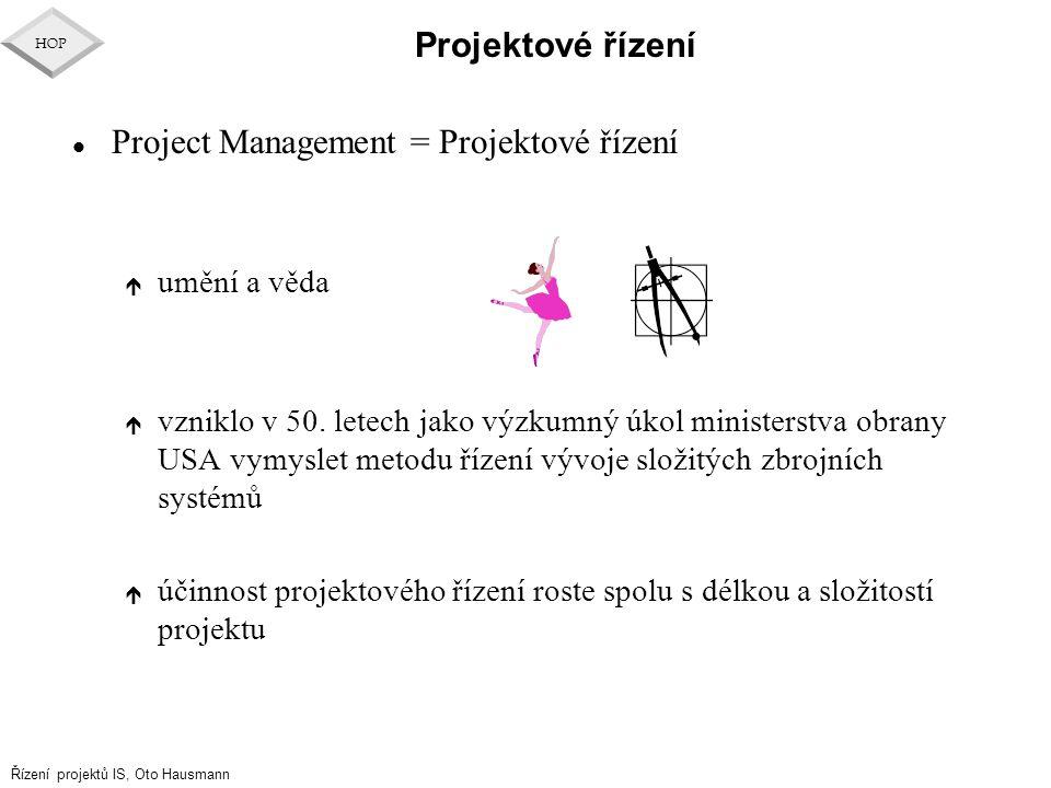 Řízení projektů IS, Oto Hausmann HOP Projektové řízení l Project Management = Projektové řízení é umění a věda é vzniklo v 50. letech jako výzkumný úk