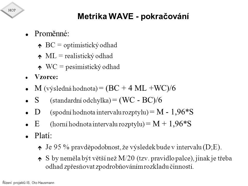 Řízení projektů IS, Oto Hausmann HOP Metrika WAVE - pokračování l Proměnné: é BC = optimistický odhad é ML = realistický odhad é WC = pesimistický odh