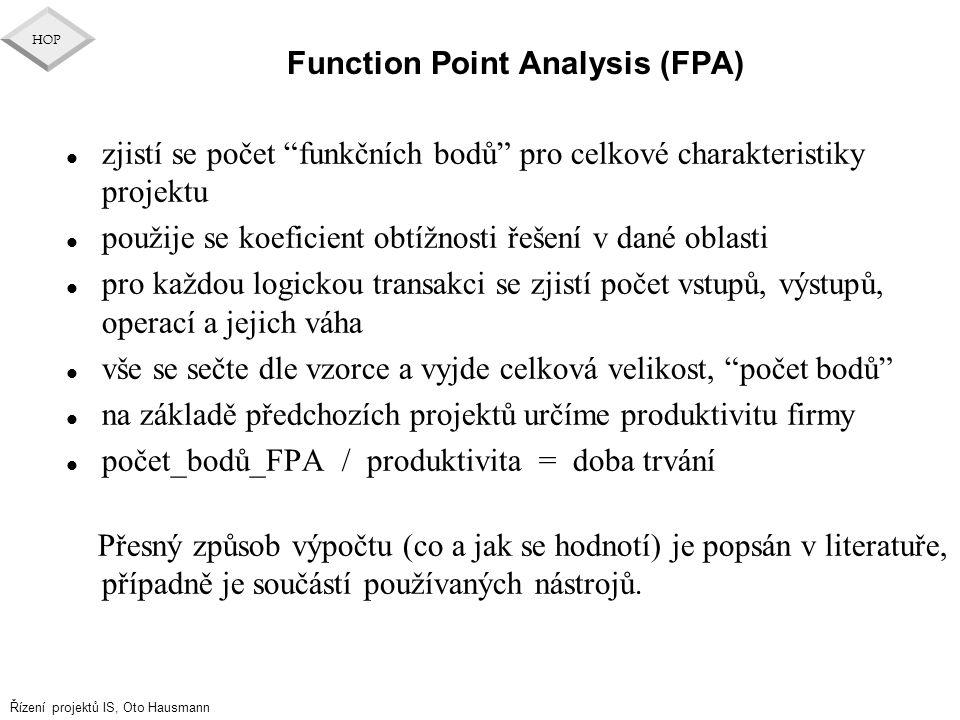 """Řízení projektů IS, Oto Hausmann HOP Function Point Analysis (FPA) l zjistí se počet """"funkčních bodů"""" pro celkové charakteristiky projektu l použije s"""
