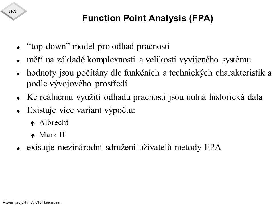 """Řízení projektů IS, Oto Hausmann HOP Function Point Analysis (FPA) l """"top-down"""" model pro odhad pracnosti l měří na základě komplexnosti a velikosti v"""
