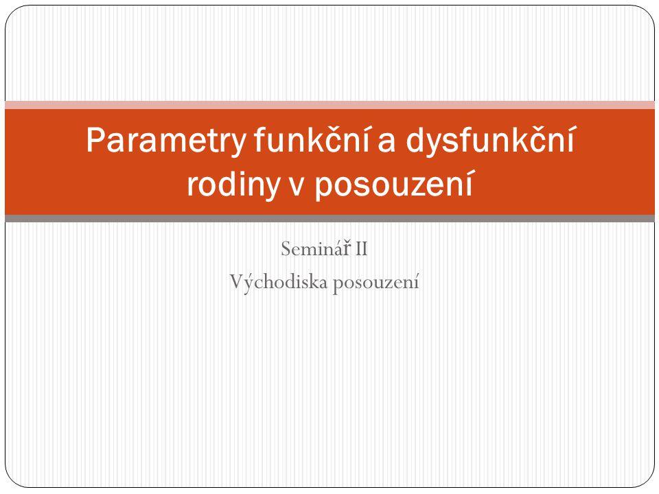 Seminá ř II Východiska posouzení Parametry funkční a dysfunkční rodiny v posouzení