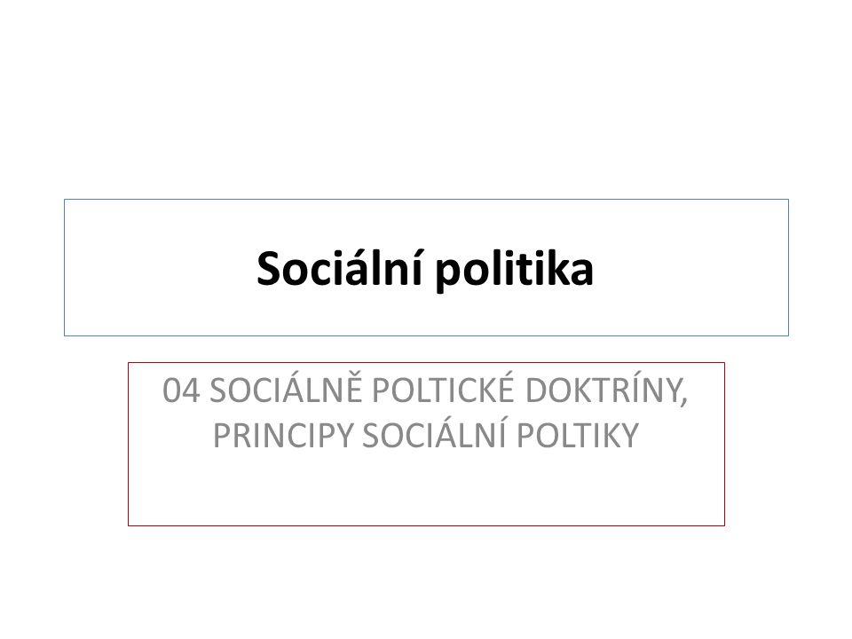 Sociální politika 04 SOCIÁLNĚ POLTICKÉ DOKTRÍNY, PRINCIPY SOCIÁLNÍ POLTIKY
