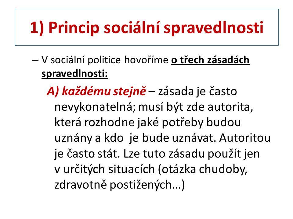 1) Princip sociální spravedlnosti – V sociální politice hovoříme o třech zásadách spravedlnosti: A) každému stejně – zásada je často nevykonatelná; mu