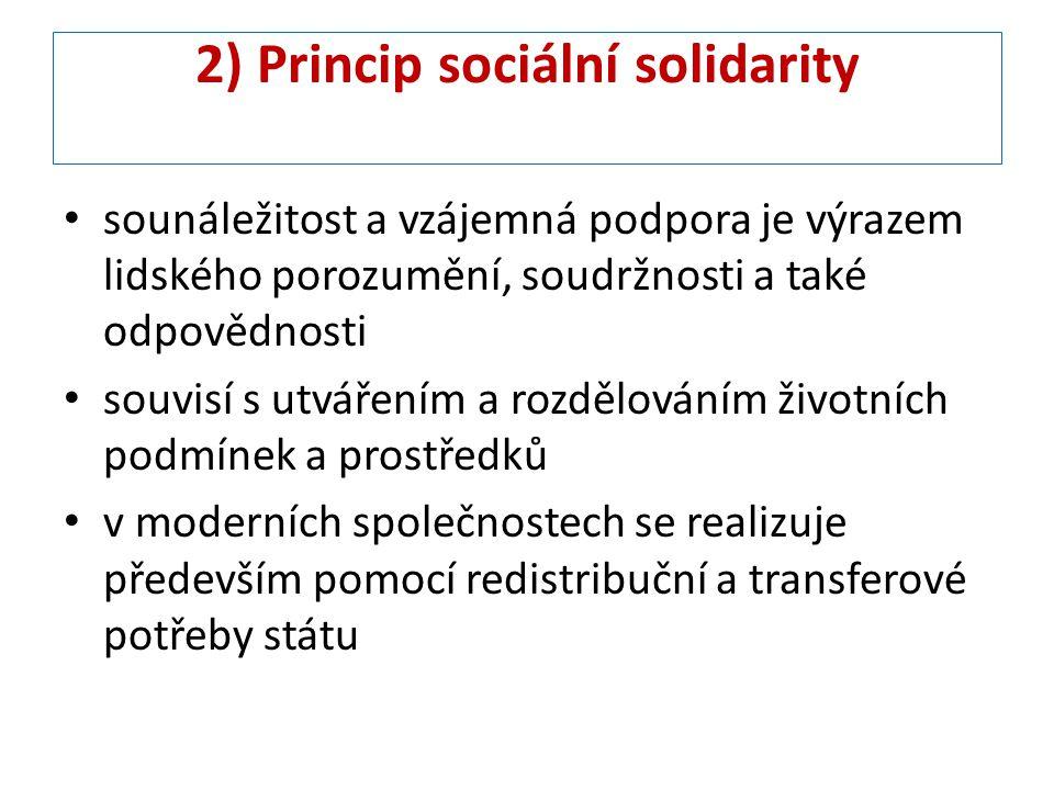 2) Princip sociální solidarity sounáležitost a vzájemná podpora je výrazem lidského porozumění, soudržnosti a také odpovědnosti souvisí s utvářením a rozdělováním životních podmínek a prostředků v moderních společnostech se realizuje především pomocí redistribuční a transferové potřeby státu