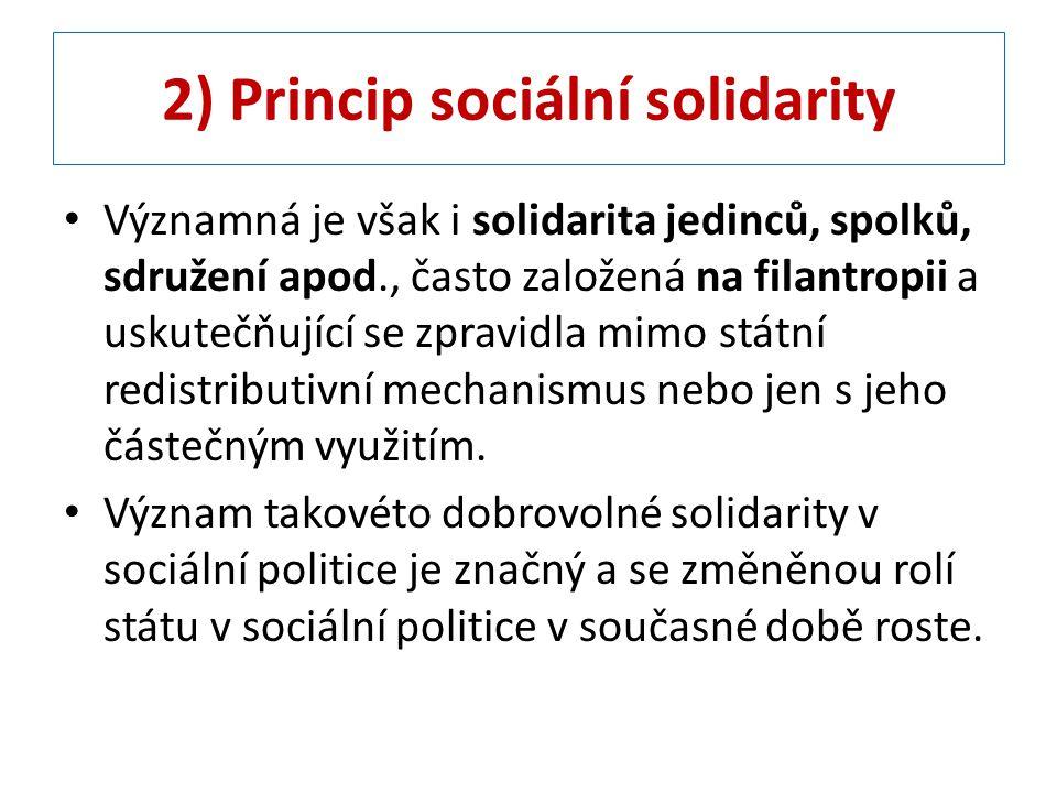 2) Princip sociální solidarity Významná je však i solidarita jedinců, spolků, sdružení apod., často založená na filantropii a uskutečňující se zpravidla mimo státní redistributivní mechanismus nebo jen s jeho částečným využitím.