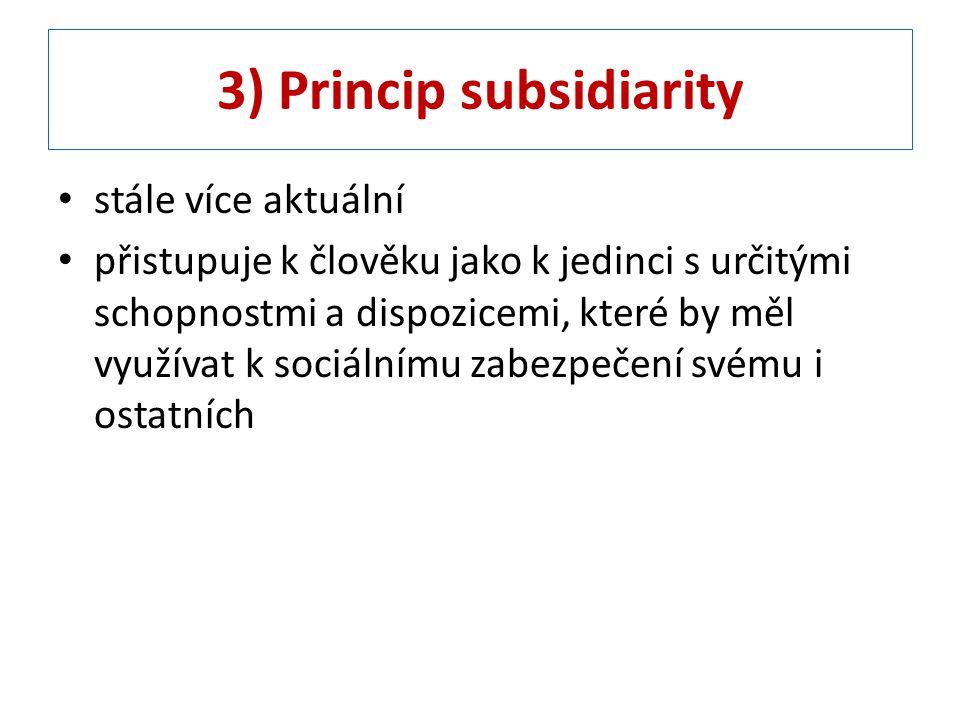 3) Princip subsidiarity stále více aktuální přistupuje k člověku jako k jedinci s určitými schopnostmi a dispozicemi, které by měl využívat k sociální
