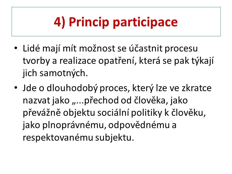 4) Princip participace Lidé mají mít možnost se účastnit procesu tvorby a realizace opatření, která se pak týkají jich samotných. Jde o dlouhodobý pro