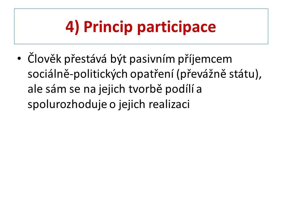 4) Princip participace Člověk přestává být pasivním příjemcem sociálně-politických opatření (převážně státu), ale sám se na jejich tvorbě podílí a spolurozhoduje o jejich realizaci