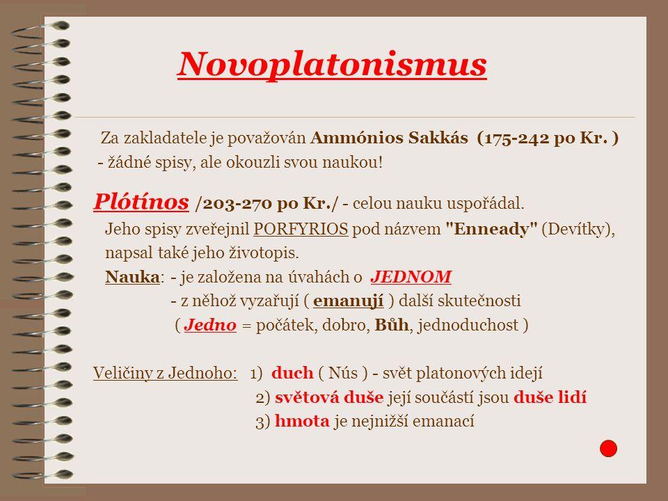 Za zakladatele je považován Ammónios Sakkás (175-242 po Kr. ) - žádné spisy, ale okouzli svou naukou! Plótínos /203-270 po Kr./ - celou nauku uspořáda