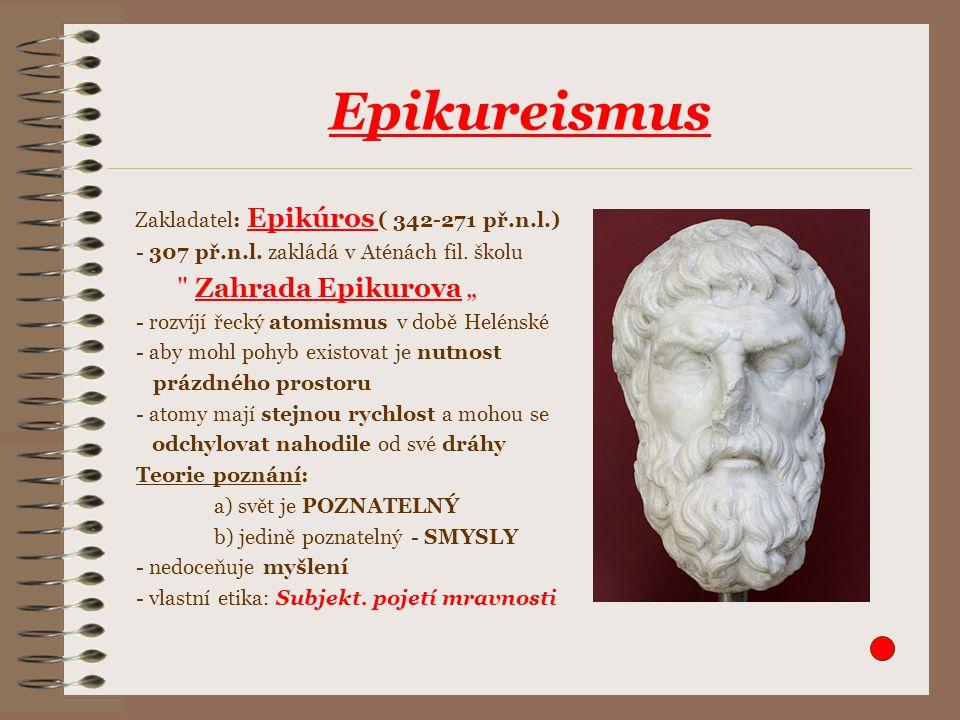 Zakladatel: Epikúros ( 342-271 př.n.l.) - 307 př.n.l. zakládá v Aténách fil. školu