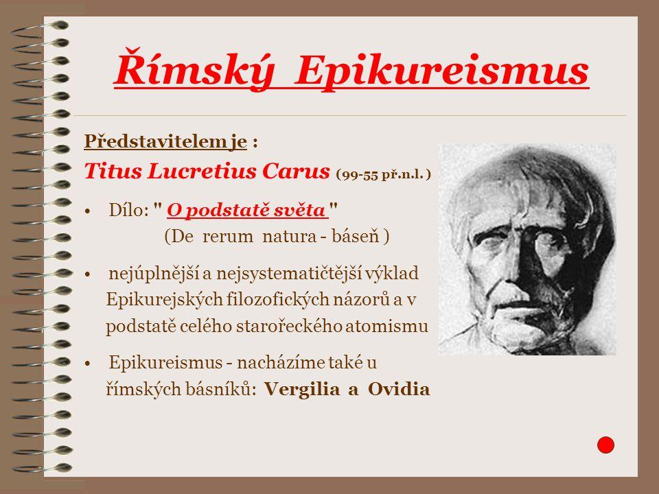 Římský Epikureismus Představitelem je : Titus Lucretius Carus (99-55 př.n.l. ) Dílo: