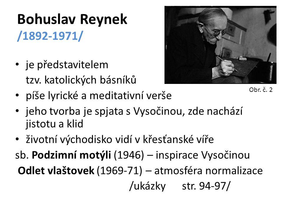 Bohuslav Reynek /1892-1971/ je představitelem tzv. katolických básníků píše lyrické a meditativní verše jeho tvorba je spjata s Vysočinou, zde nachází