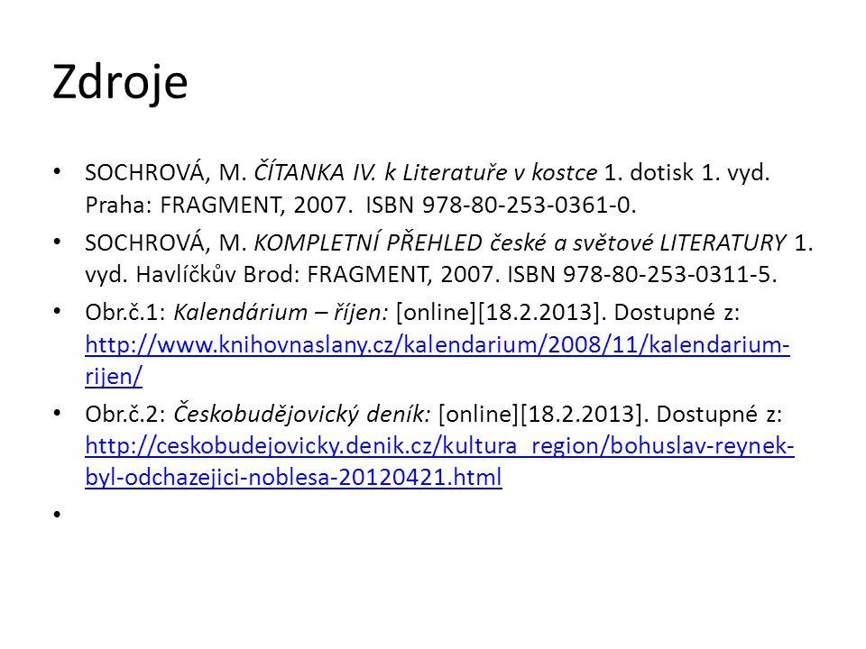 Zdroje SOCHROVÁ, M. ČÍTANKA IV. k Literatuře v kostce 1. dotisk 1. vyd. Praha: FRAGMENT, 2007. ISBN 978-80-253-0361-0. SOCHROVÁ, M. KOMPLETNÍ PŘEHLED