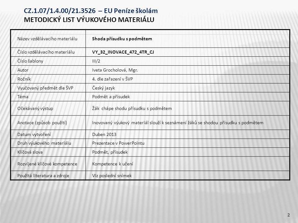 Název vzdělávacího materiáluShoda přísudku s podmětem Číslo vzdělávacího materiáluVY_32_INOVACE_472_4TR_CJ Číslo šablonyIII/2 AutorIveta Grocholová, Mgr.