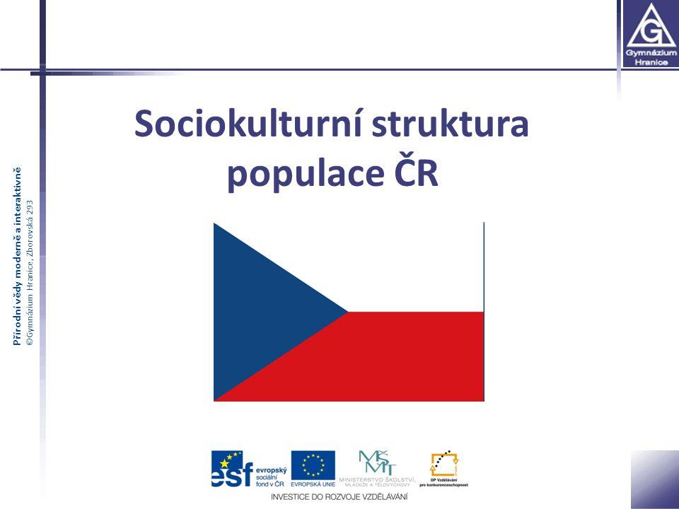 Přírodní vědy moderně a interaktivně ©Gymnázium Hranice, Zborovská 293 Sociokulturní struktura populace ČR