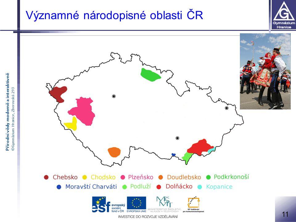 Přírodní vědy moderně a interaktivně ©Gymnázium Hranice, Zborovská 293 Významné národopisné oblasti ČR 11