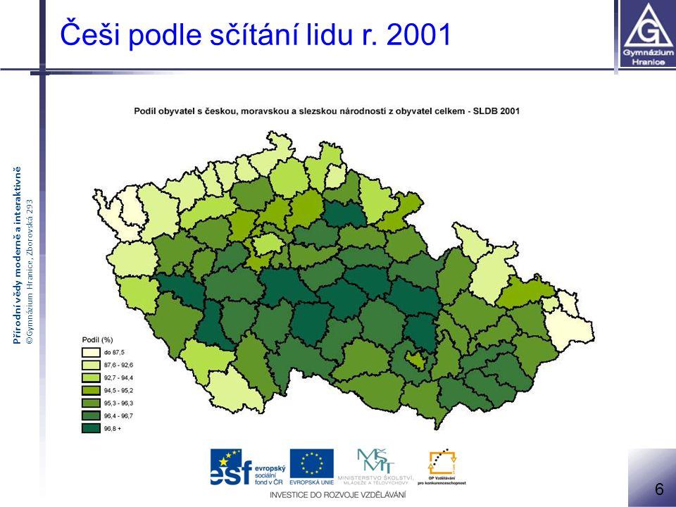 Přírodní vědy moderně a interaktivně ©Gymnázium Hranice, Zborovská 293 Češi podle sčítání lidu r. 2001 6