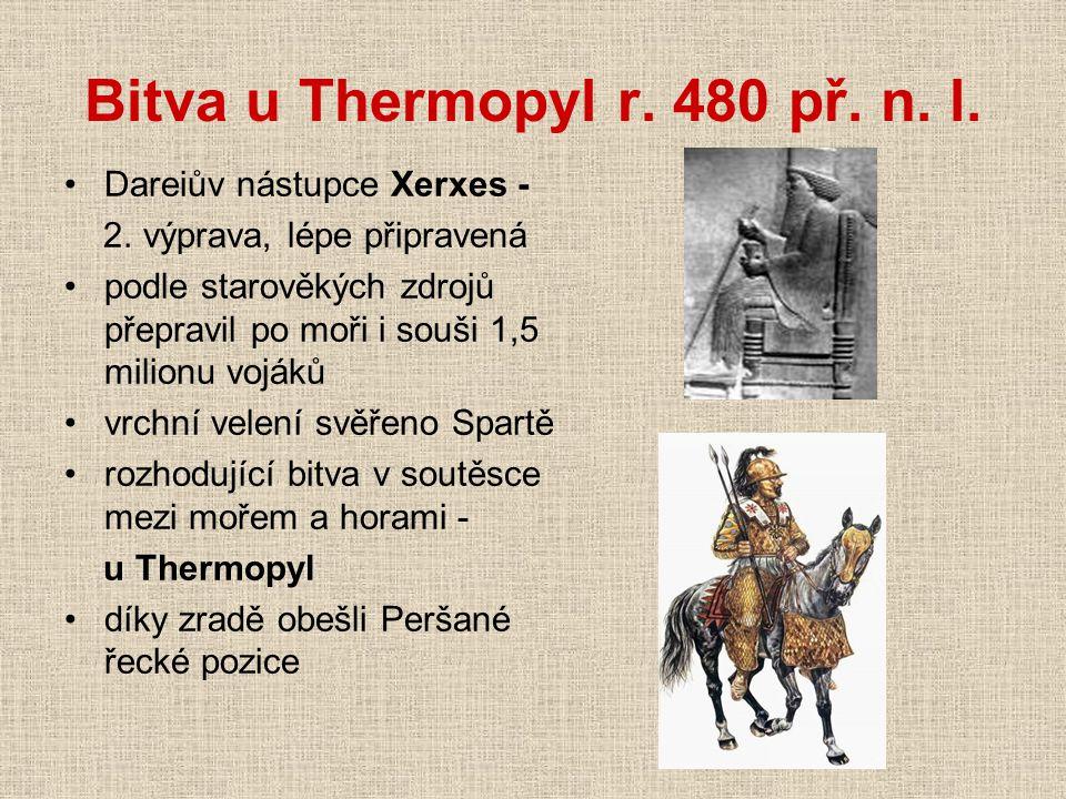 Bitva u Thermopyl r. 480 př. n. l. Dareiův nástupce Xerxes - 2. výprava, lépe připravená podle starověkých zdrojů přepravil po moři i souši 1,5 milion