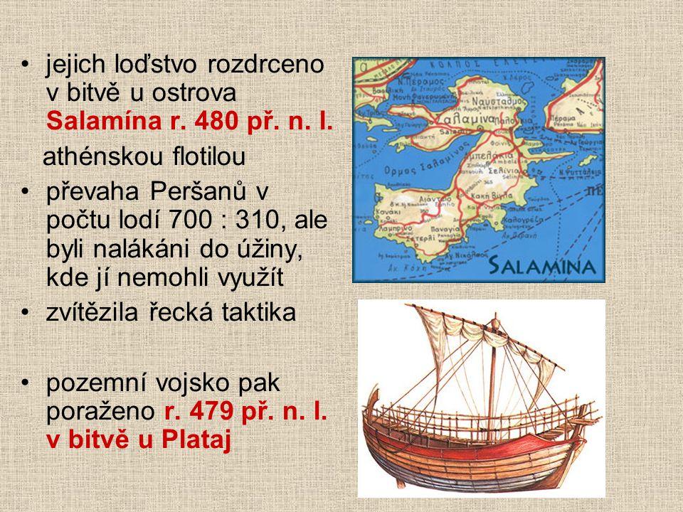 jejich loďstvo rozdrceno v bitvě u ostrova Salamína r. 480 př. n. l. athénskou flotilou převaha Peršanů v počtu lodí 700 : 310, ale byli nalákáni do ú