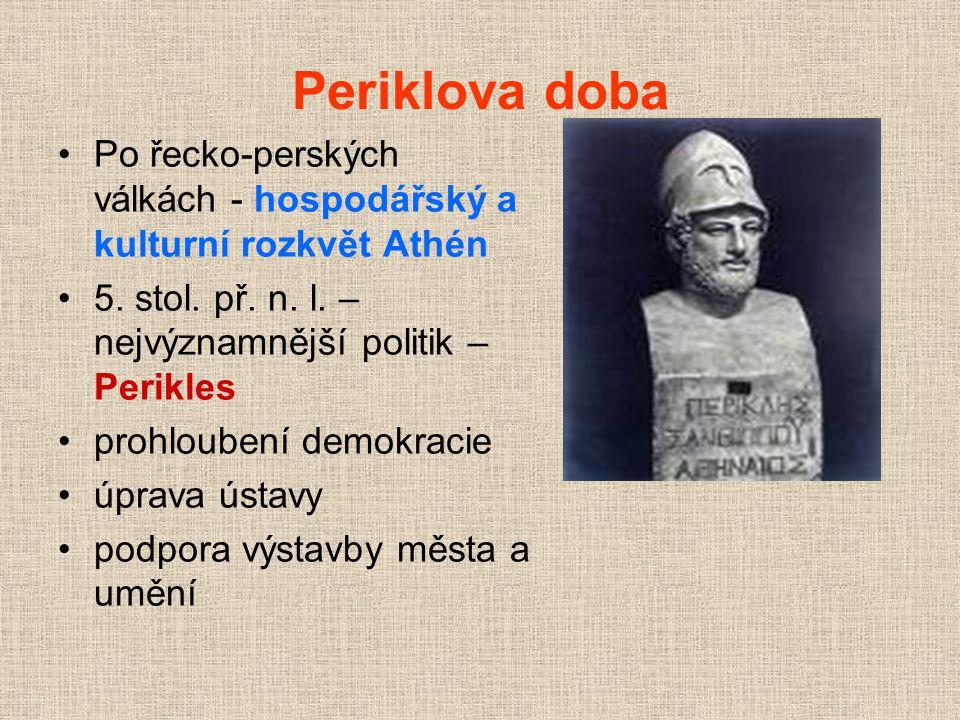 Periklova doba Po řecko-perských válkách - hospodářský a kulturní rozkvět Athén 5. stol. př. n. l. – nejvýznamnější politik – Perikles prohloubení dem