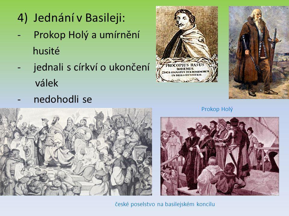 4)Jednání v Basileji: -Prokop Holý a umírnění husité -jednali s církví o ukončení válek -nedohodli se české poselstvo na basilejském koncilu Prokop Holý