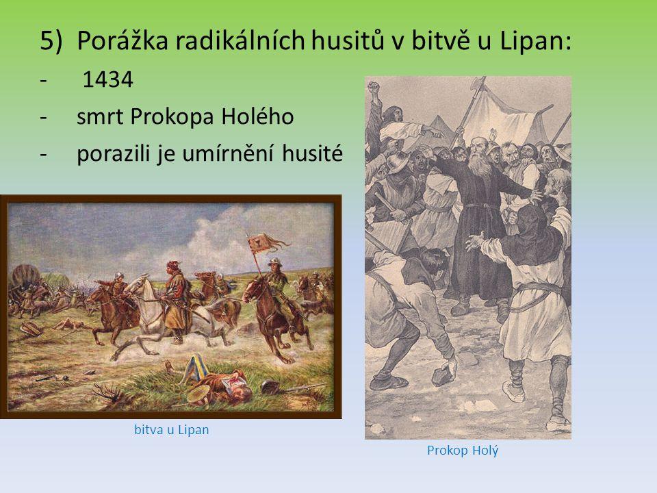 5)Porážka radikálních husitů v bitvě u Lipan: - 1434 -smrt Prokopa Holého -porazili je umírnění husité Prokop Holý bitva u Lipan