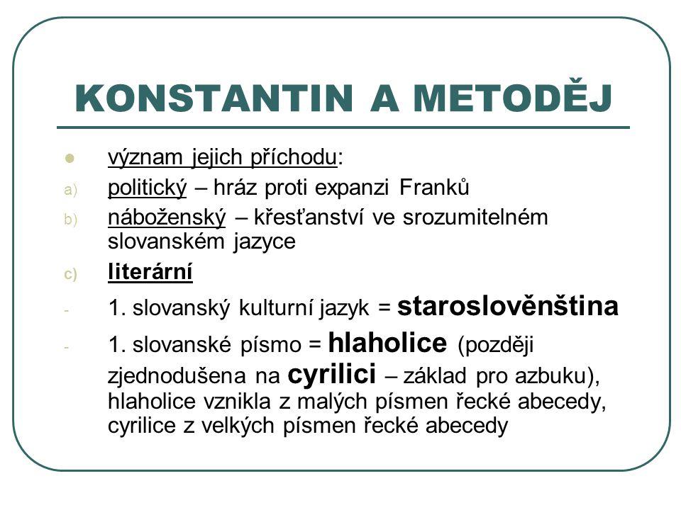 význam jejich příchodu: a) politický – hráz proti expanzi Franků b) náboženský – křesťanství ve srozumitelném slovanském jazyce c) literární -1. slova