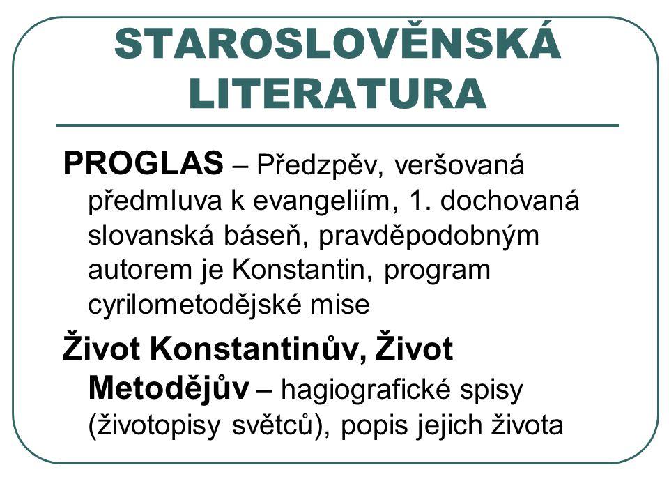 PROGLAS – Předzpěv, veršovaná předmluva k evangeliím, 1. dochovaná slovanská báseň, pravděpodobným autorem je Konstantin, program cyrilometodějské mis