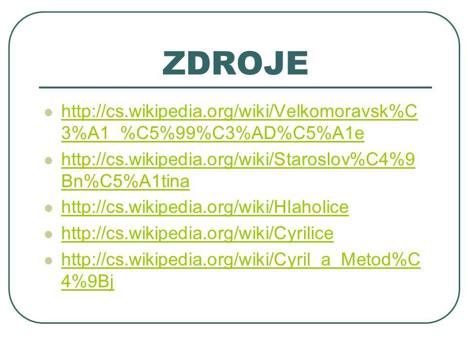 ZDROJE http://cs.wikipedia.org/wiki/Velkomoravsk%C 3%A1_%C5%99%C3%AD%C5%A1e http://cs.wikipedia.org/wiki/Velkomoravsk%C 3%A1_%C5%99%C3%AD%C5%A1e http: