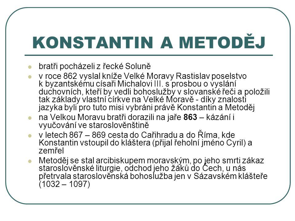 KONSTANTIN A METODĚJ bratři pocházeli z řecké Soluně v roce 862 vyslal kníže Velké Moravy Rastislav poselstvo k byzantskému císaři Michalovi III. s pr