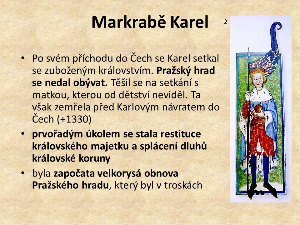 Markrabě Karel Po svém příchodu do Čech se Karel setkal se zuboženým královstvím. Pražský hrad se nedal obývat. Těšil se na setkání s matkou, kterou o