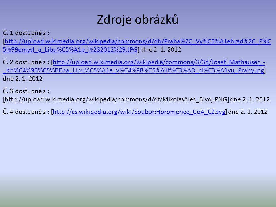 Zdroje obrázků Č. 1 dostupné z : [http://upload.wikimedia.org/wikipedia/commons/d/db/Praha%2C_Vy%C5%A1ehrad%2C_P%C 5%99emysl_a_Libu%C5%A1e_%282012%29.