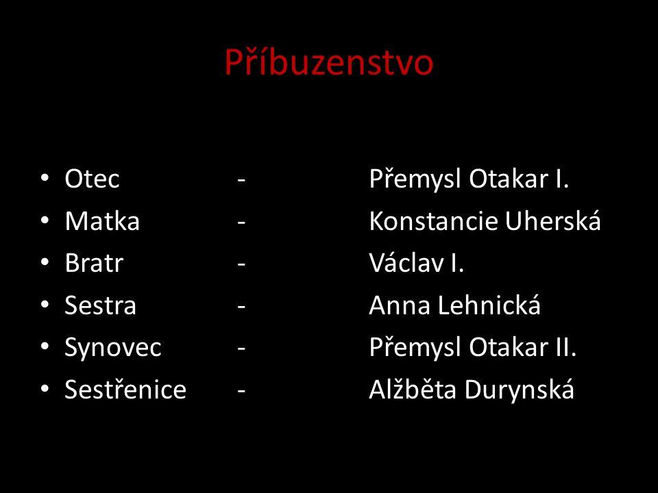 Příbuzenstvo Otec-Přemysl Otakar I.Matka-Konstancie Uherská Bratr-Václav I.