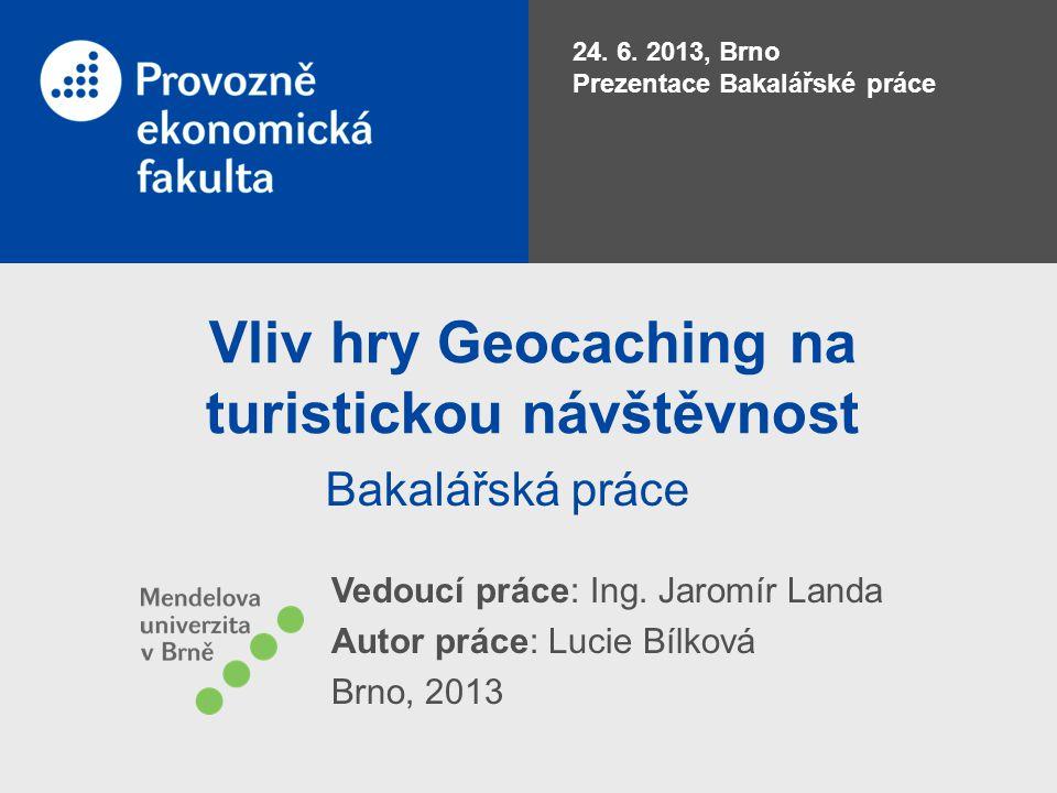 Vliv hry Geocaching na turistickou návštěvnost Bakalářská práce 24.