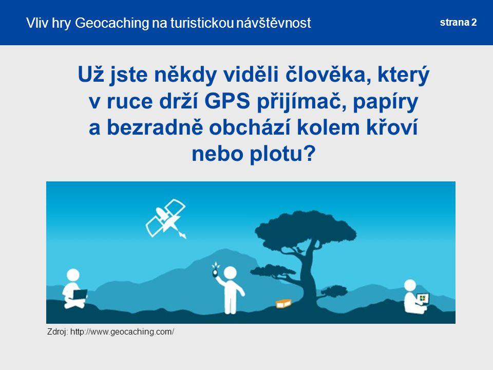 strana 3 Cíl práce Vytvořit dotazník zaměřený na hru Geocaching Zjistit závislost mezi vybranými turistickými atraktivitami a hrou Geocaching Založit vlastní cache u turistické atraktivity a zjistit, zda zvýšila její návštěvnost Vliv hry Geocaching na turistickou návštěvnost