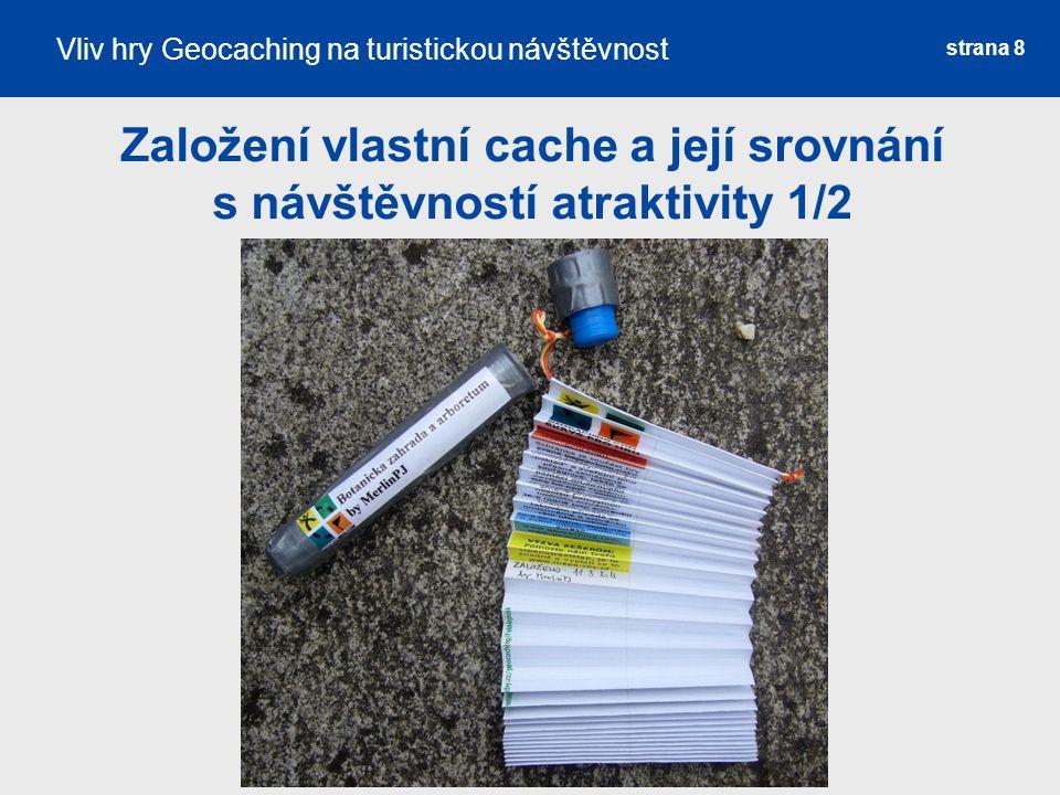 Založení vlastní cache a její srovnání s návštěvností atraktivity 1/2 strana 8 Vliv hry Geocaching na turistickou návštěvnost