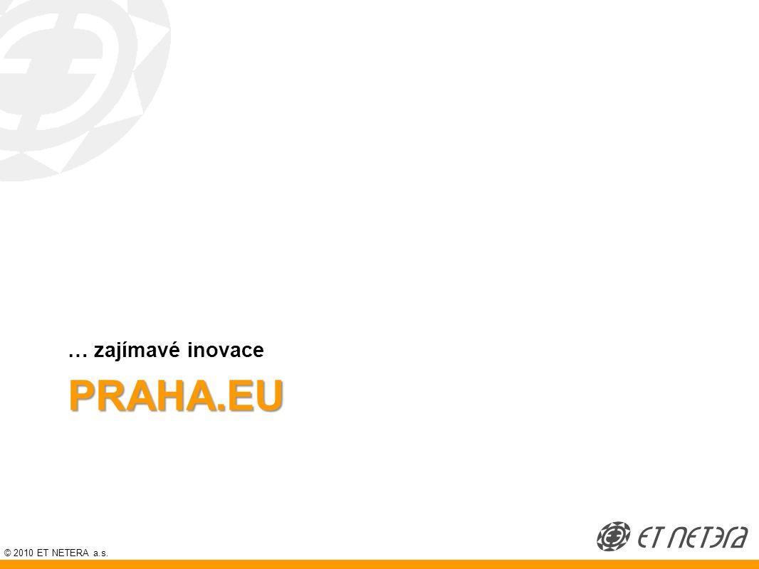 © 2010 ET NETERA a.s. PRAHA.EU … zajímavé inovace