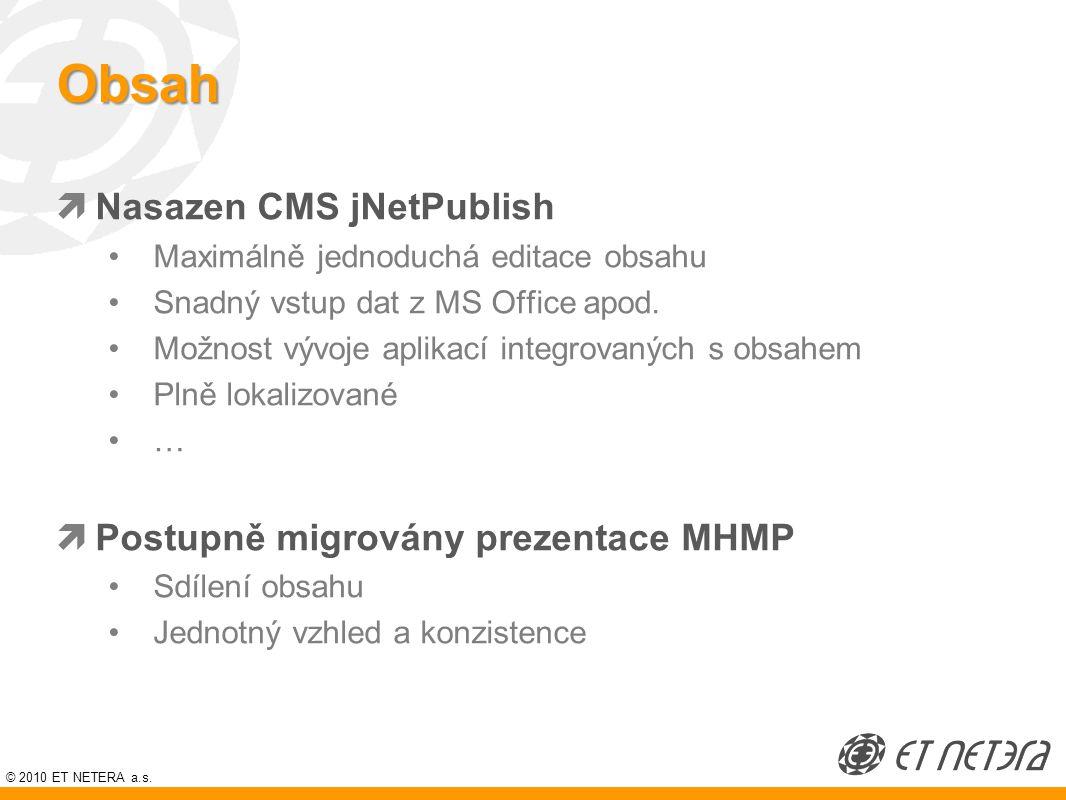 © 2010 ET NETERA a.s. Obsah  Nasazen CMS jNetPublish Maximálně jednoduchá editace obsahu Snadný vstup dat z MS Office apod. Možnost vývoje aplikací i