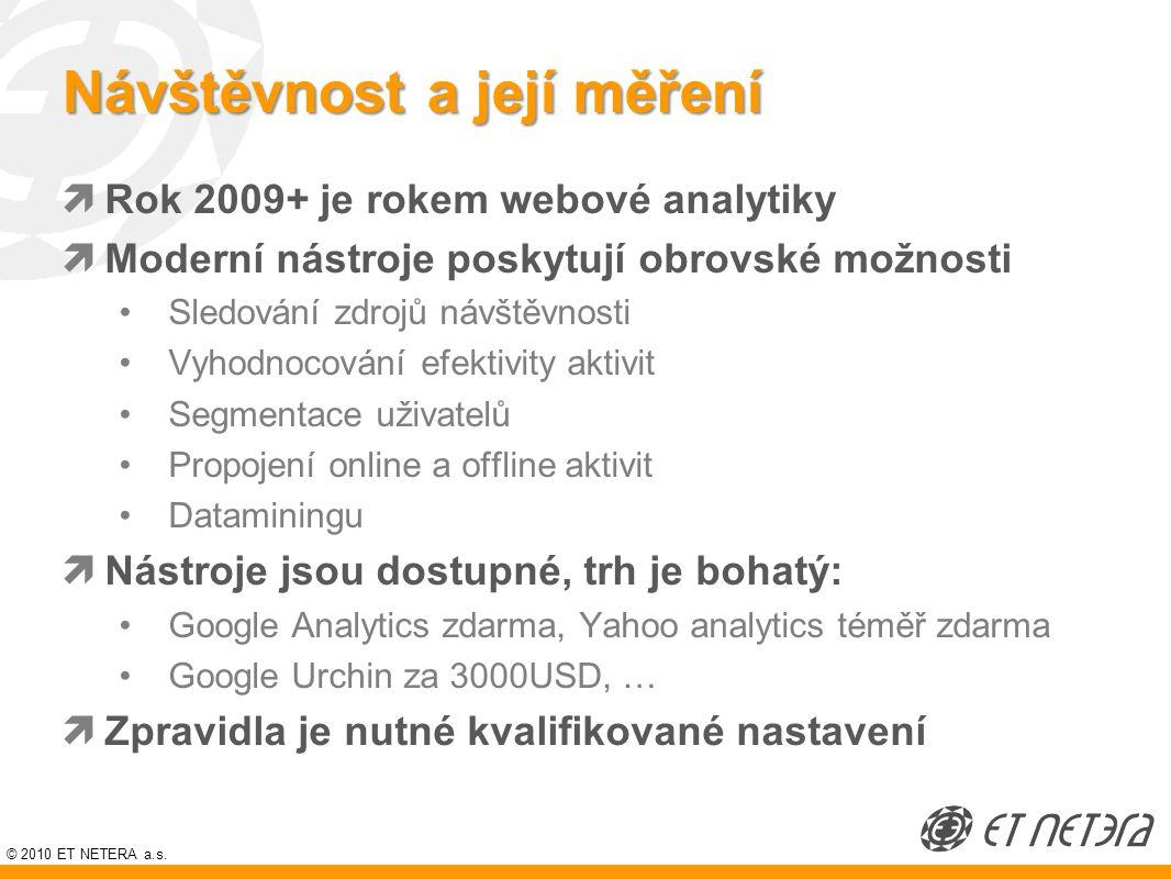 © 2010 ET NETERA a.s. Návštěvnost a její měření  Rok 2009+ je rokem webové analytiky  Moderní nástroje poskytují obrovské možnosti Sledování zdrojů