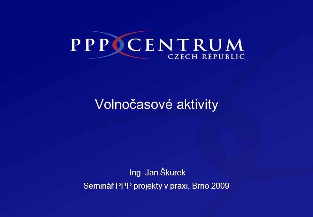 Volnočasové aktivity Ing. Jan Škurek Seminář PPP projekty v praxi, Brno 2009