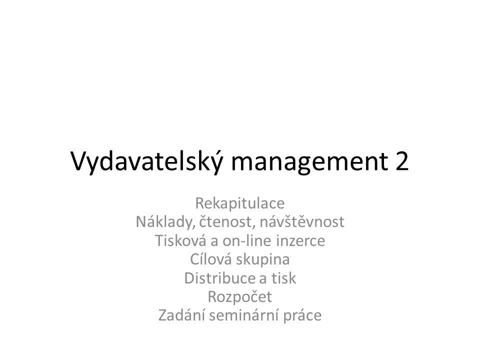 Vydavatelský management 2 Rekapitulace Náklady, čtenost, návštěvnost Tisková a on-line inzerce Cílová skupina Distribuce a tisk Rozpočet Zadání seminá