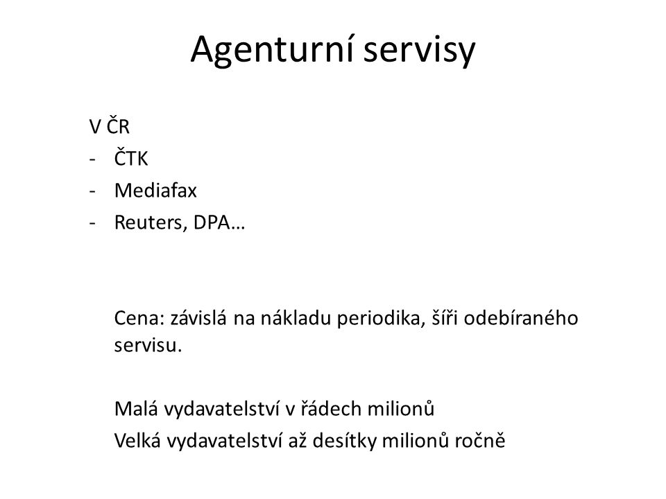 Agenturní servisy V ČR -ČTK -Mediafax -Reuters, DPA… Cena: závislá na nákladu periodika, šíři odebíraného servisu. Malá vydavatelství v řádech milionů