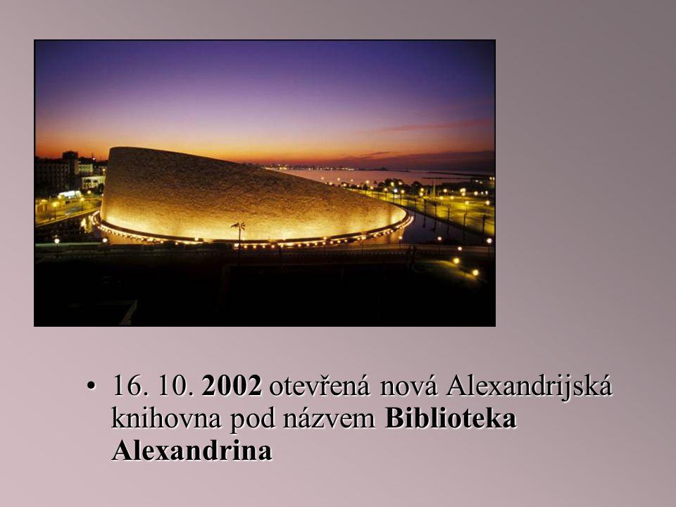16. 10. 2002 otevřená nová Alexandrijská knihovna pod názvem Biblioteka Alexandrina16.